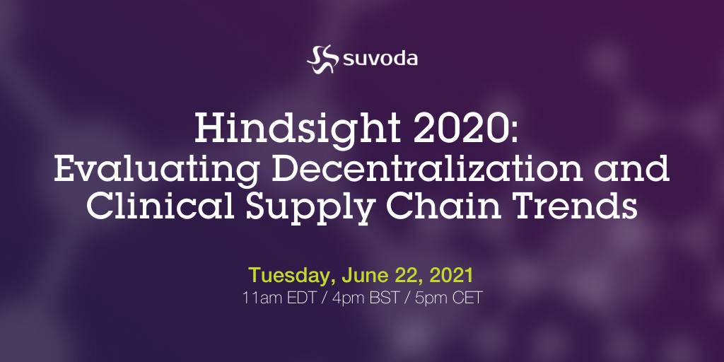Hindsight 2020: Evaluating Decentralization and Clinical Supply Chain Trends