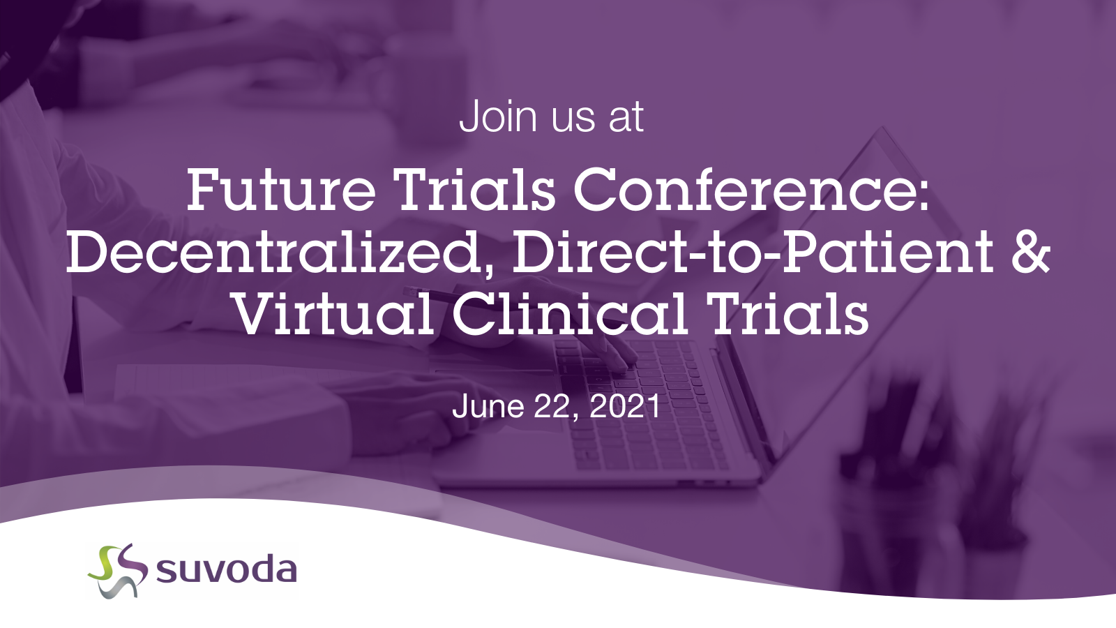 Future Trials Conference: Decentralized, Direct-To-Patient & Virtual Clinical Trials