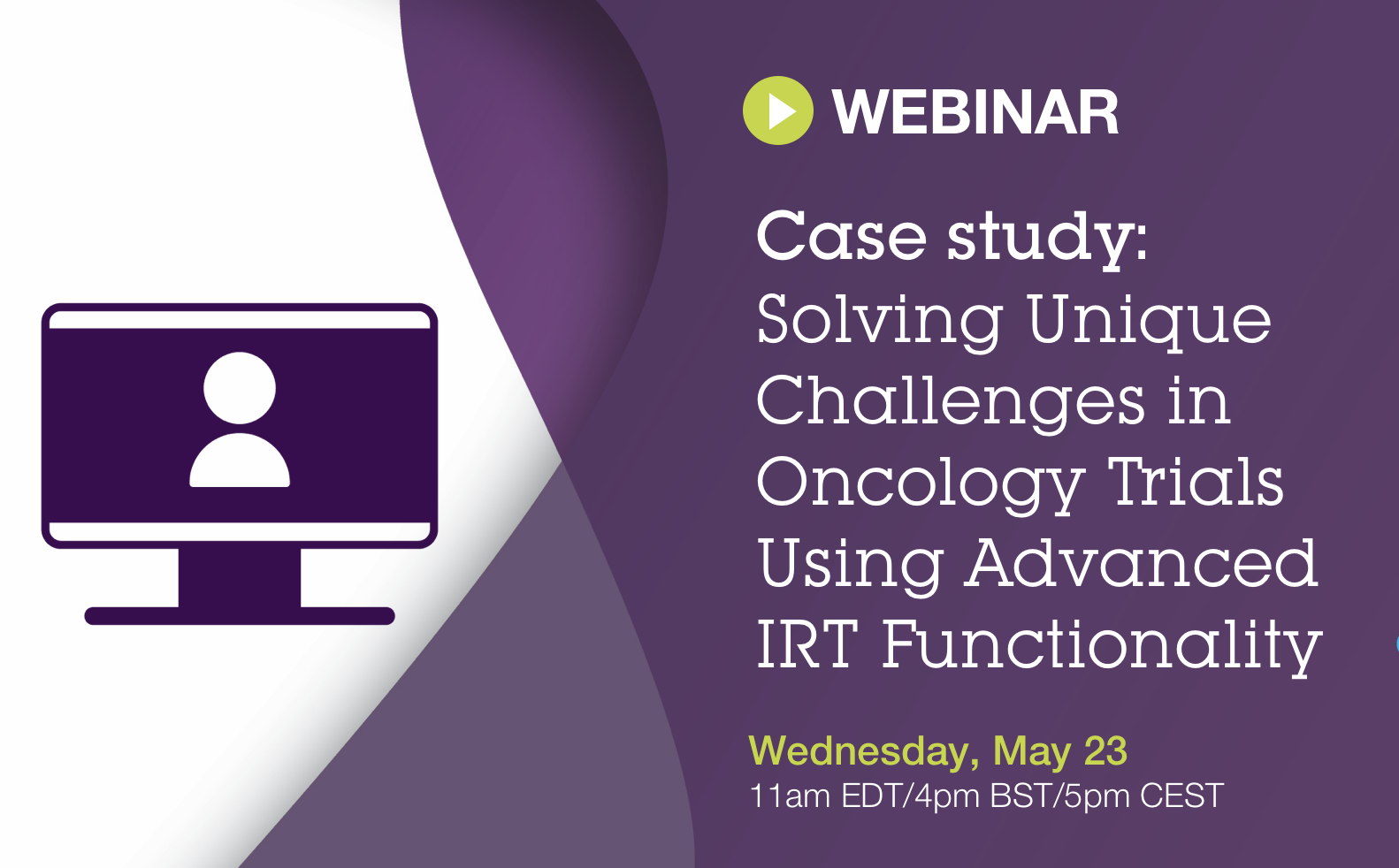 Webinar - Case Study: Solving Unique Challenges in Oncology Trials Using Advanced IRT Functionality